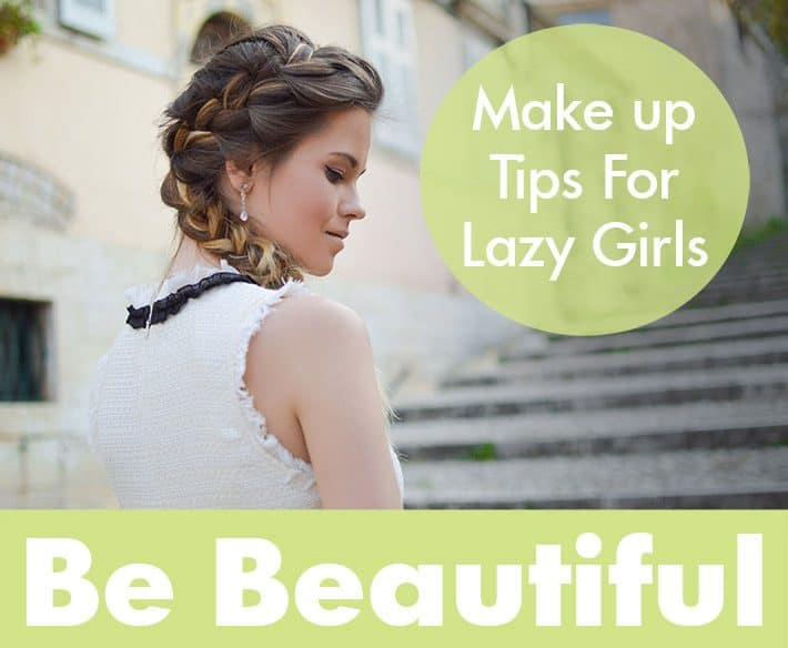 Makeup Tips For Lazy Girls – Use Least Products To Be Beautiful