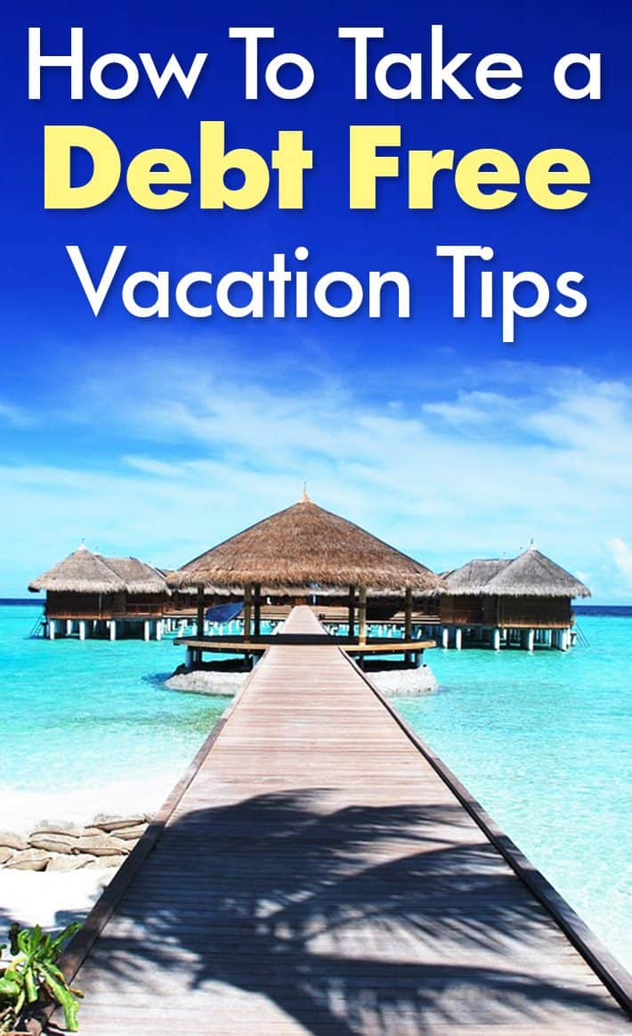 How To Take a Debt Free Vacation Tips