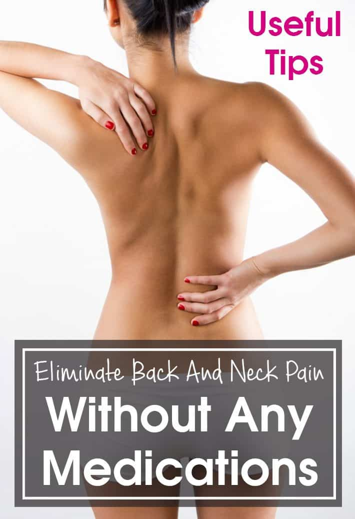 Useful Tips: Eliminate Back And Neck Pain Without Any Medications