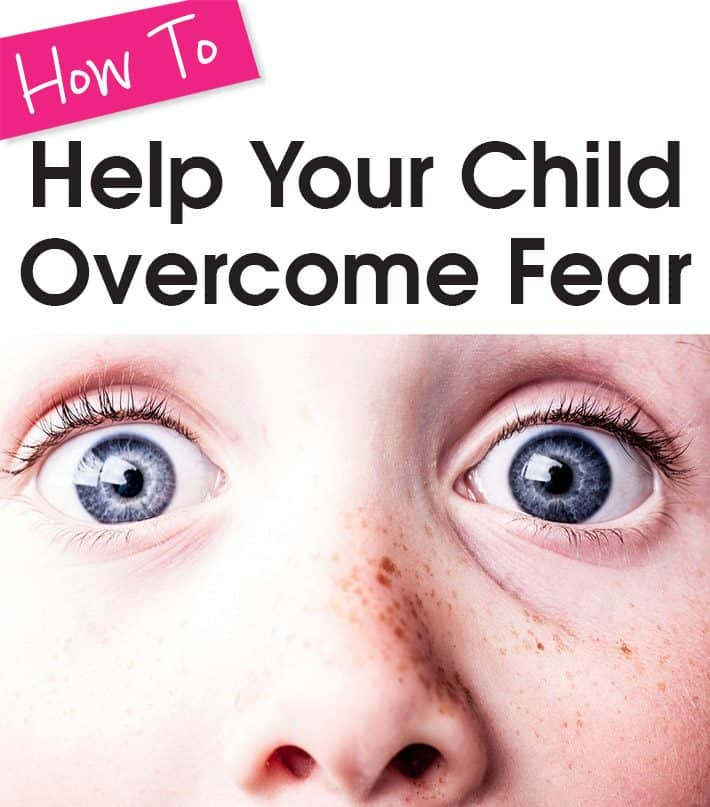 How To Help Your Child Overcome Fear