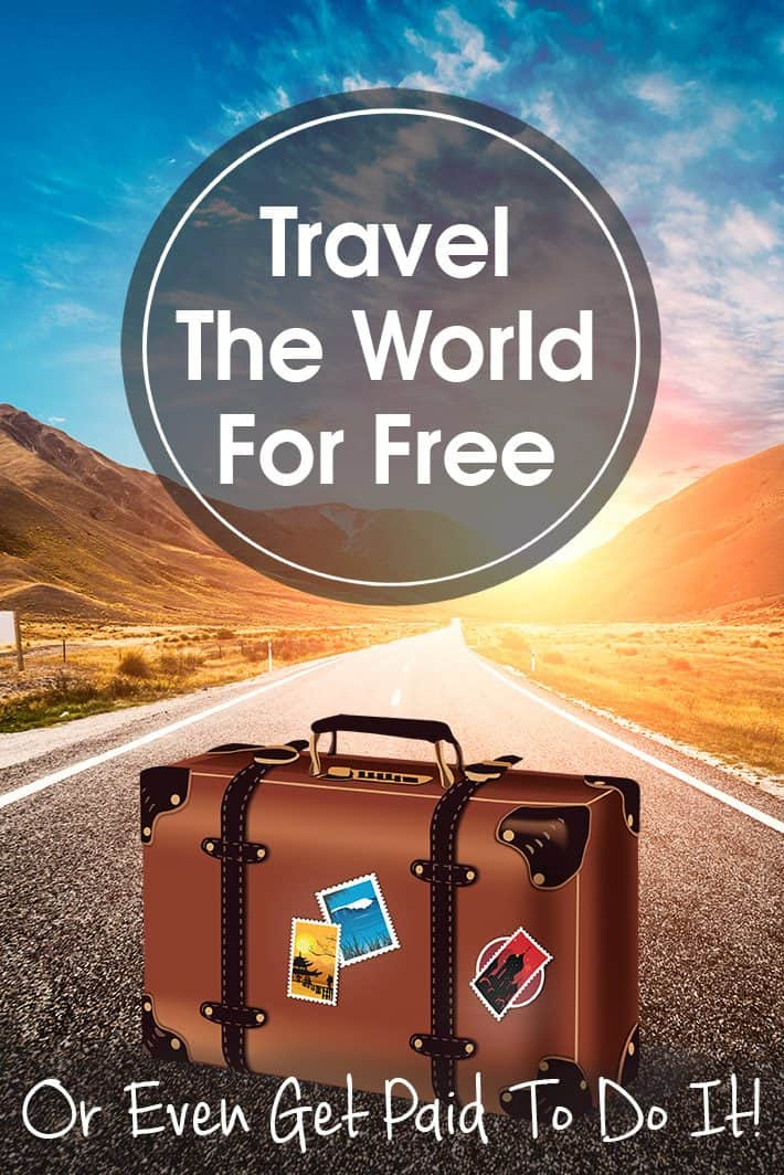 How To Travel The World For Free Or Even Get Paid To Do It!