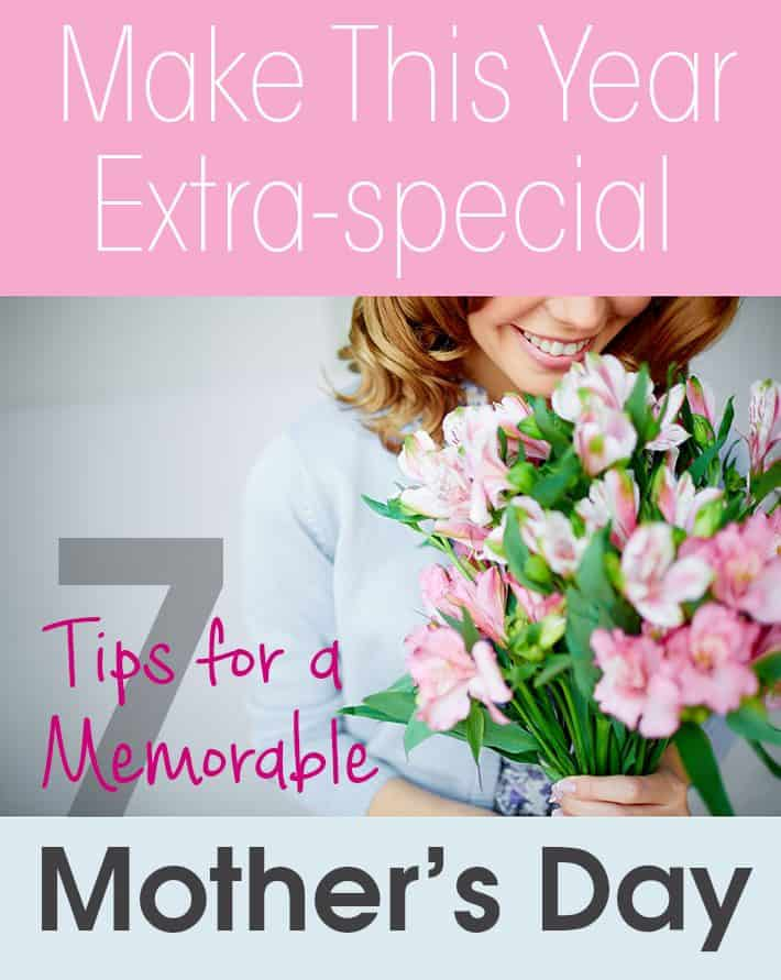 Make This Year Extra-special: 7 Tips For a Memorable Mother's Day