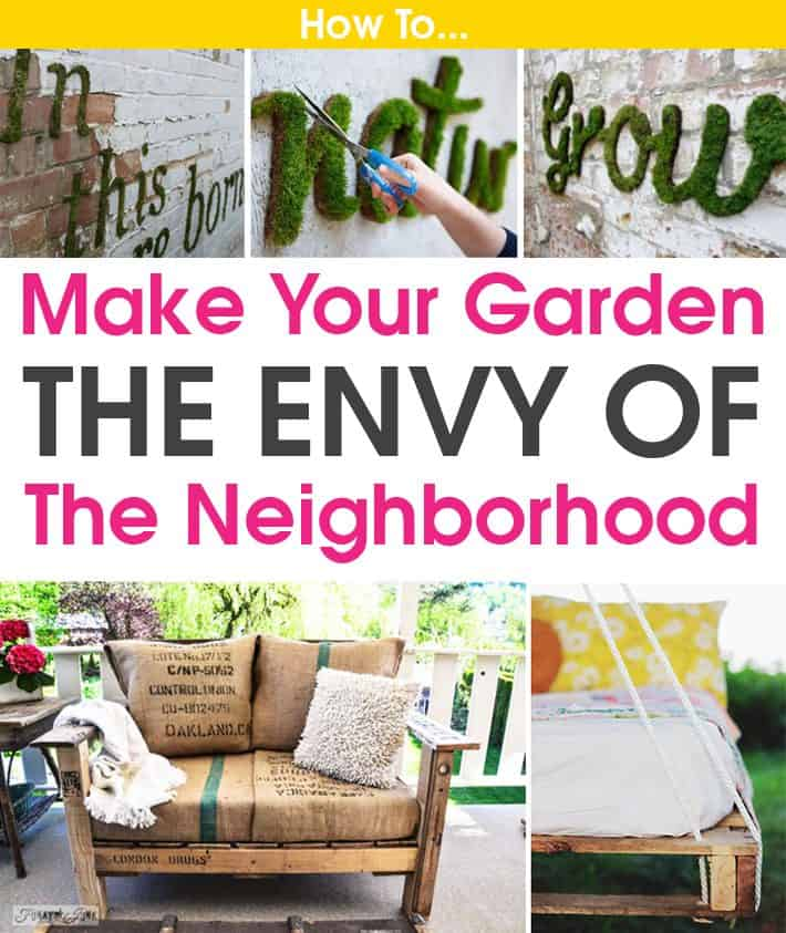 How To Make Your Garden The Envy Of The Neighborhood