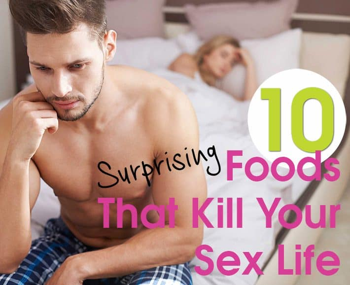 10 Surprising Foods That Kill Your Sex Life