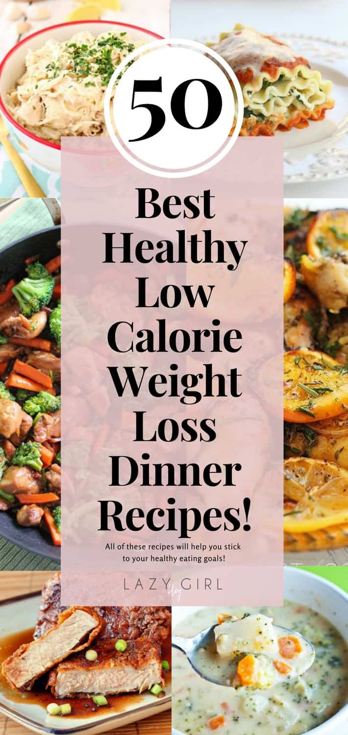 50 Best Healthy Low Calorie Weight Loss Dinner Recipes Lazy Girl