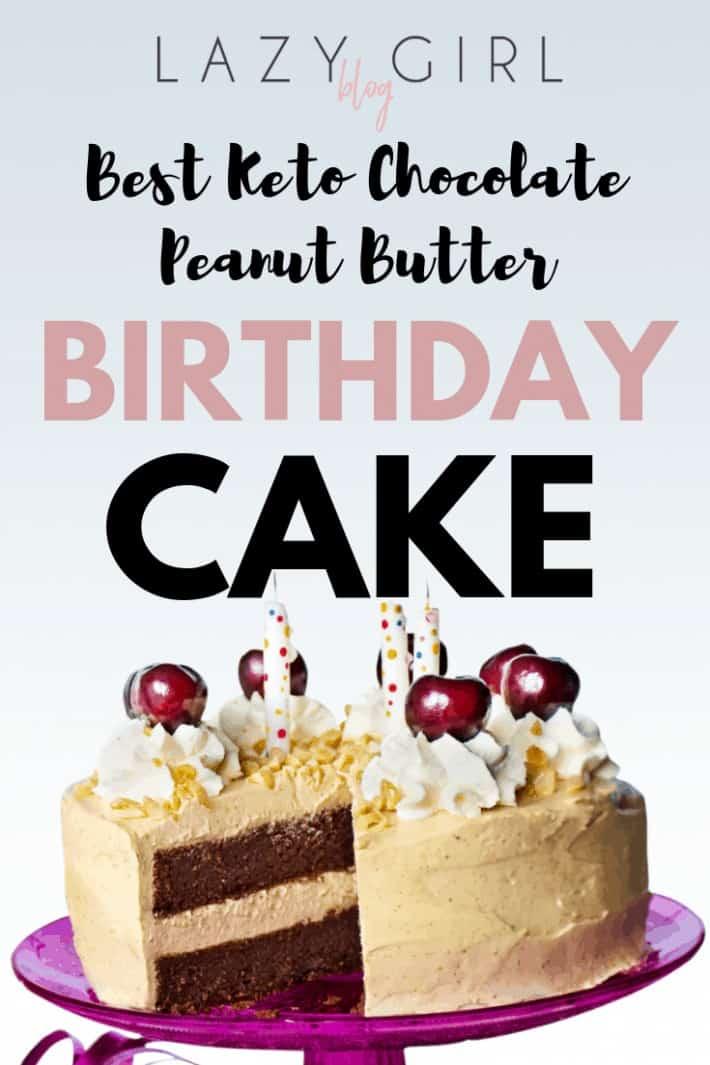 Best Keto Chocolate Peanut Butter Birthday Cake